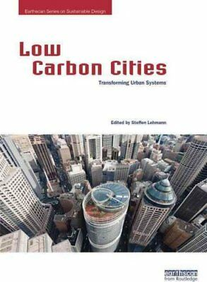 Low Carbon Cities Transforming Urban Systems by Steffen Lehmann 9780415729833