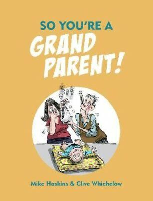 So You're a Grandparent! by Mike Haskins, Clive Whichelow (Hardback, 2017)