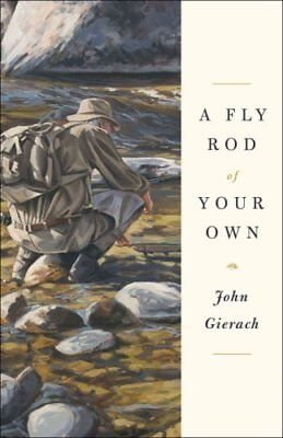 A Fly Rod of Your Own by John Gierach (Hardback, 2017)