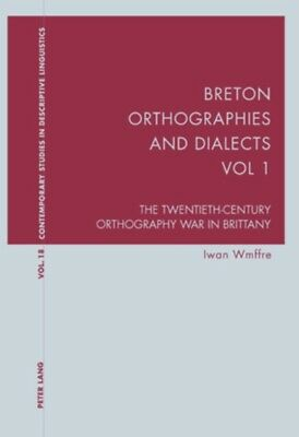 Breton Orthographies and Dialects: The Twentieth-century Orthogra...