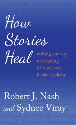 How Stories Heal: Writing our Way to Meaning and Wholeness in the Academy (Crit.