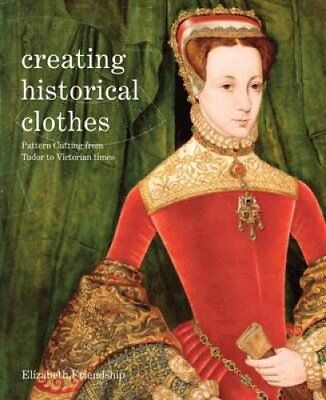 Creating Historical Clothes Pattern Cutting from Tudor to Victo... 9781849940481