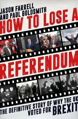 How to Lose a Referendum: The Definitive Story of Brexit by Jason Farrell...