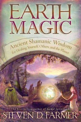 Earth Magic Ancient Secrets For Healing Yourself And Others 9781401920050