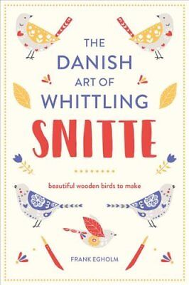 Snitte: The Danish Art of Whittling: Beautiful Wooden Birds to Make by Frank...