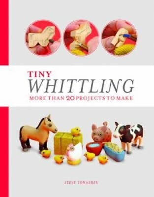 Tiny Whittling More Than 20 Projects to Make by Steve Tomashek 9781782403784