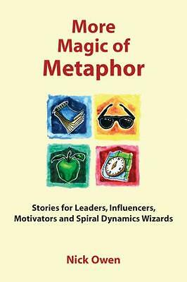 More Magic of Metaphor: Stories for Leaders, Influencers and Motivators and Spi.