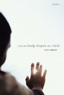How the Body Shapes the Mind (Paperback), Gallagher, Shaun, 9780199204168