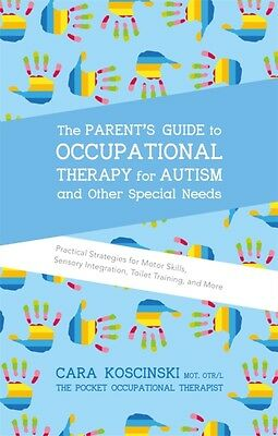 The Parent's Guide to Occupational Therapy for Autism and Other Special Needs (.