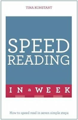 Speed Reading in a Week How to Speed Read in Seven Simple Steps 9781473609341