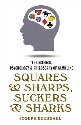 Squares & Sharps, Suckers & Sharks: The Science, Psychology & Phi...
