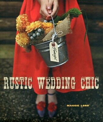 Rustic Wedding Chic (Hardcover), Lord, Maggie, 9781423630685