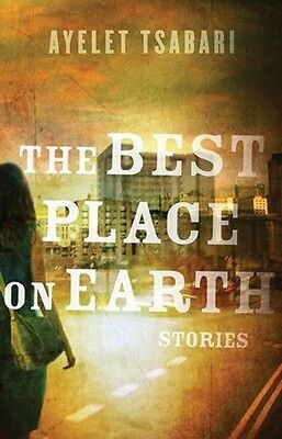 The Best Place on Earth (Paperback), Tsabari, Ayelet, 9781443411967