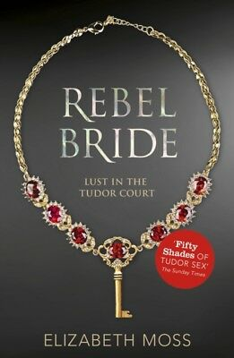 Rebel Bride (Lust in the Tudor court - Book Two): 2 (Paperback), . 9781444752441