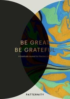Be Great, be Grateful: A Gratitude Journal for Positive Living by Patternity...