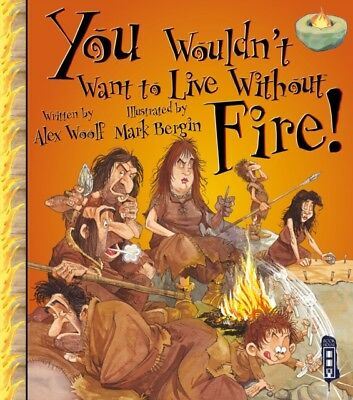 You Wouldn't Want to Live Without Fire! (Paperback), Woolf, Alex,...