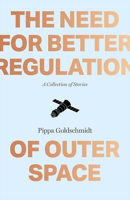 The Need for Better Regulation of Outer Space (Paperback), Goldsc. 9781910449127