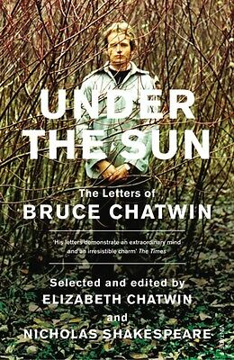 Under The Sun: The Letters of Bruce Chatwin (Paperback), Chatwin,. 9780099466147