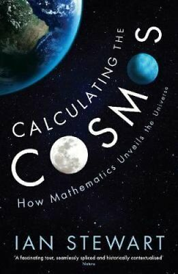 Calculating the Cosmos: How Mathematics Unveils the Universe by Ian Stewart...