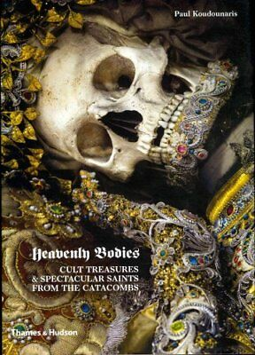Heavenly Bodies Cult Treasures and Spectacular Saints from the ... 9780500251959
