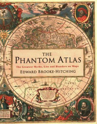 The Phantom Atlas The Greatest Myths, Lies and Blunders on Maps 9781471159459