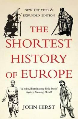 The Shortest History of Europe by John Hirst 9781908699060 (Paperback, 2012)