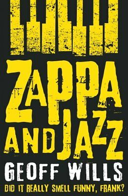 Zappa and Jazz Did it really smell funny, Frank? by Geoff Wills 9781784623913