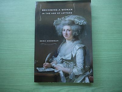 BECOMING A WOMAN IN THE AGE OF LETTERS by DENA GOODMAN P/BACK 2009 1ST EDITION
