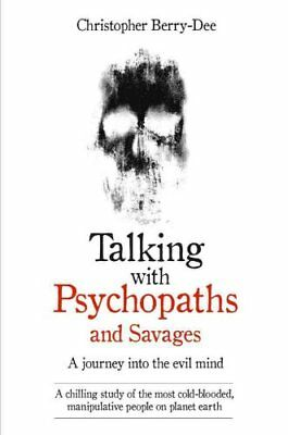 Talking with Psychopaths and Savages: A Journey into the Evil Mind by...