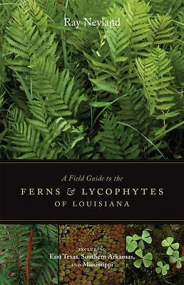 A Field Guide to the Ferns and Lycophytes of Louisiana by Neyland, Ray
