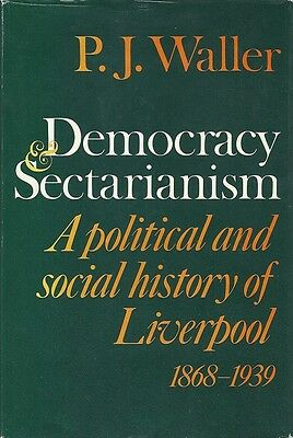 P J Waller. Democracy and Sectarianism. Political, Social History of Liverpool