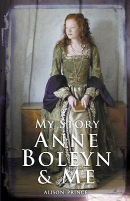Anne Boleyn and Me (My Story) (Paperback), Prince, Alison, 9781407146089