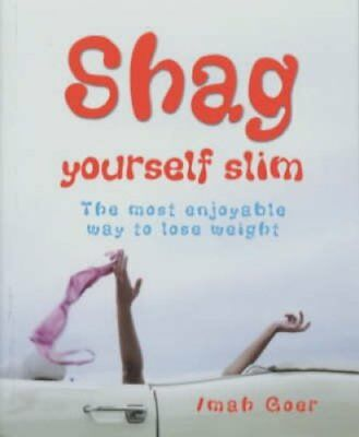 Shag Yourself Slim The Most Enjoyable Way to Lose Weight 9781905102037
