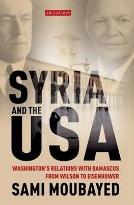 Syria and the USA: Washington's Relations with Damascus from Wilson to Eisenhow.
