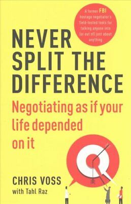 Never Split the Difference Negotiating as if Your Life Depended... 9781847941497