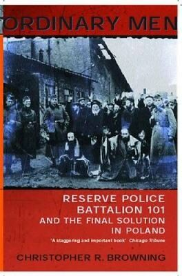 Ordinary Men Reserve Police Battalion 101 and the Final Solutio... 9780141000428