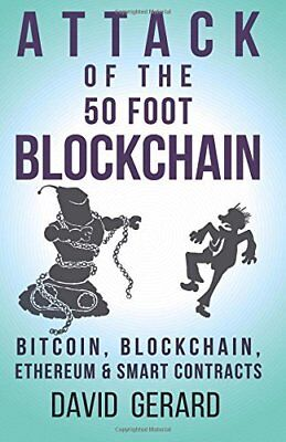 Attack of the 50 Foot Blockchain: Bitcoin Blockchain Ethereum & Smart Contracts