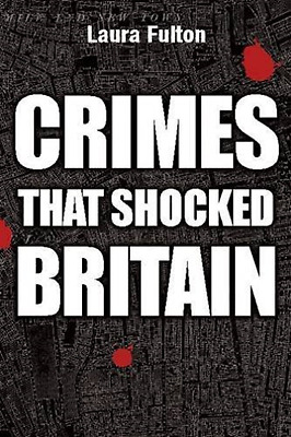 Fulton, Laura-Crimes That Shocked Britain  Book New