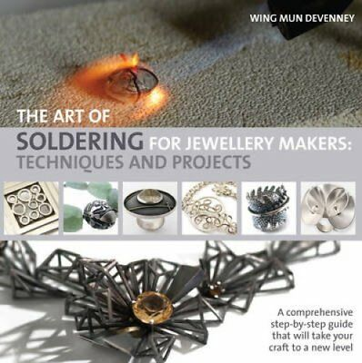 The Art of Soldering for Jewellery Makers Techniques and Projects 9781844489626
