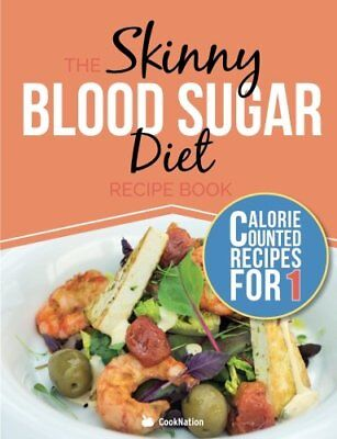 The Skinny Blood Sugar Diet Recipe Book: Delicious Calorie Counted, Low Carb Rec