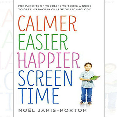 Calmer Easier Happier Screen Time: For parents of toddlers to teens NEW BRAND UK