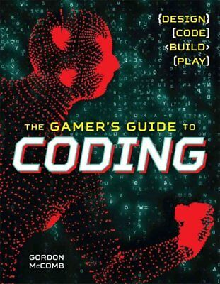 The Gamer's Guide to Coding Design, Code, Build, Play 9781454922346
