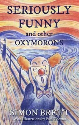 Seriously Funny, and Other Oxymorons by Simon Brett (Hardback, 2017)