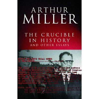 the crucible in history and other essays arthur miller One of the things that have been said of the crucible, arthur miller's new play   it means: do not be misled by the play's historical theme into forgetting the  but  on the other hand do not hold mr miller responsible either for the inadequacies.