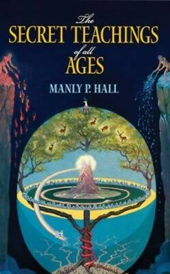 The Secret Teachings of All Ages: An Encyclopedic Outline of Masonic, Hermetic,.