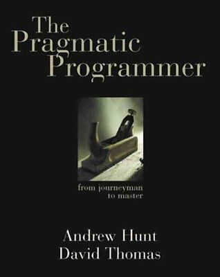 The Pragmatic Programmer From Journeyman to Master by Andrew Hunt 9780201616224