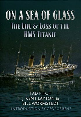 On a Sea of Glass The Life & Loss of the RMS Titanic by Tad Fitch 9781445647012