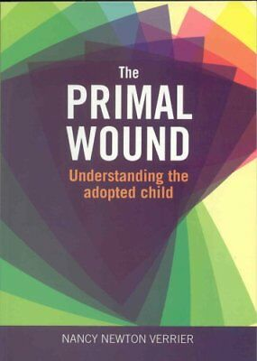 Primal Wound Understanding the Adopted Child by Nancy Verrier 9781905664764