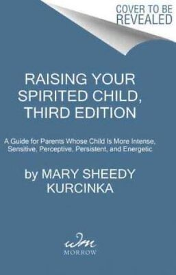 Raising Your Spirited Child A Guide for Parents Whose Child Is ... 9780062403063