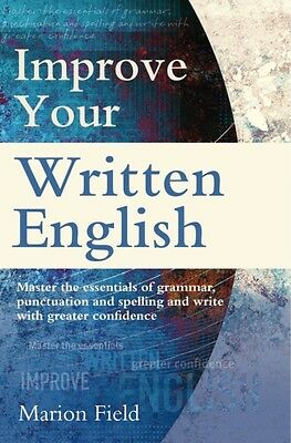 Improve Your Written English: The essentials of grammar, punctuation and spelli.